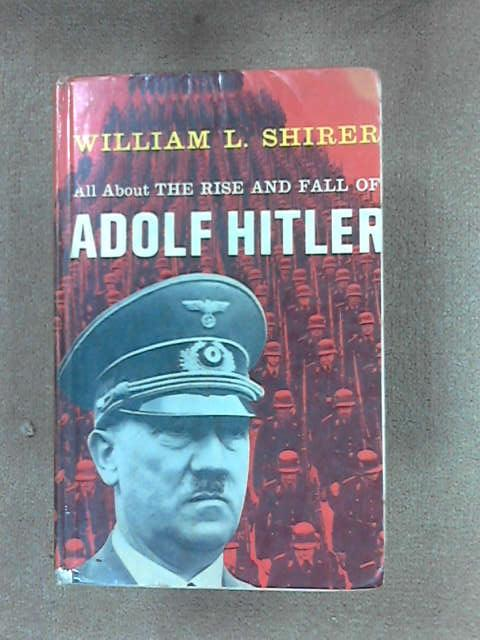 All About the Rise and Fall of Adolf Hitler, Shirer, W L