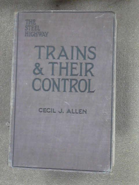 Trains And Their Control - The Steel Highway, Allen, Cecil J.