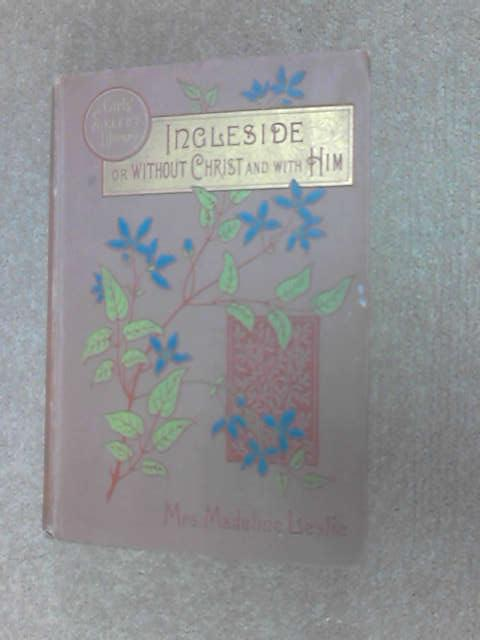 Ingleside: or, without Christ, and with Him, Madeline Leslie