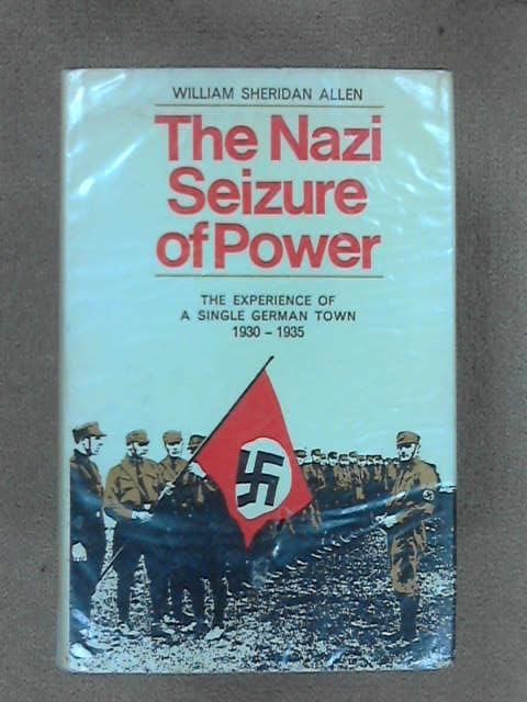 The Nazi seizure of power: The experience of a single German town,1930-1935, Allen, William Sheridan