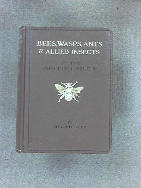 Bees, Wasps, Ants & Allied Insects of the British Isles, Step, Edward
