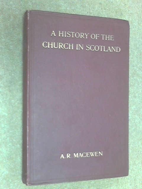 A History of the Church in Scotland, A. R. Macewen