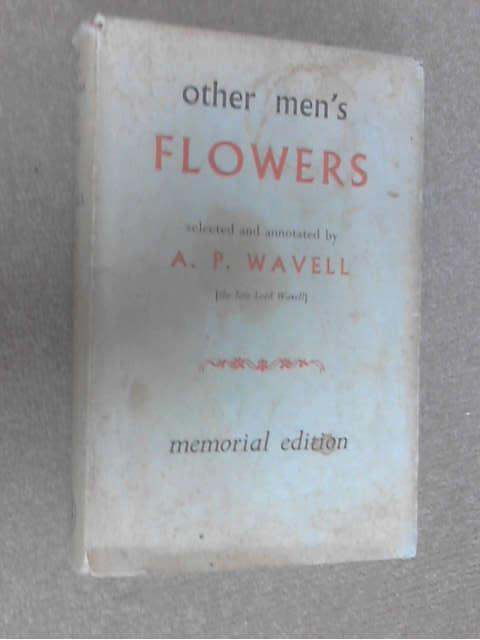 Other Men's Flowers: An Anthology of Poetry, A. P. Wavell