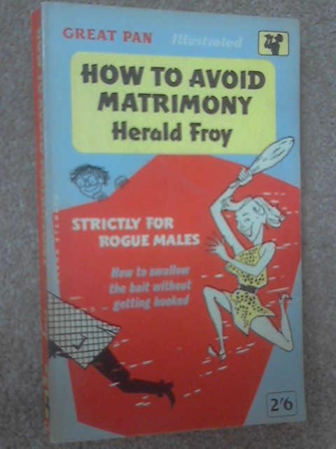 How to Avoid Matrimony, Herald Froy