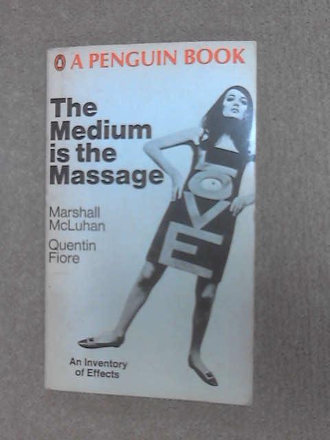 The medium is the massage, McLuhan, Marshall.