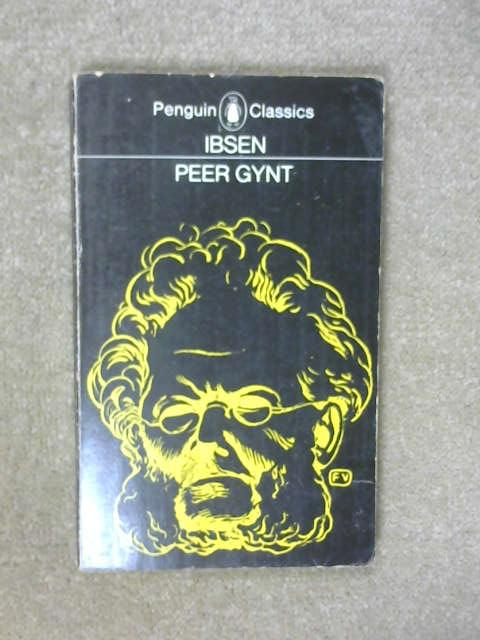 Peer Gynt: A Dramatic Poem, Henrik Ibsen; Peter Watts (Tr.)