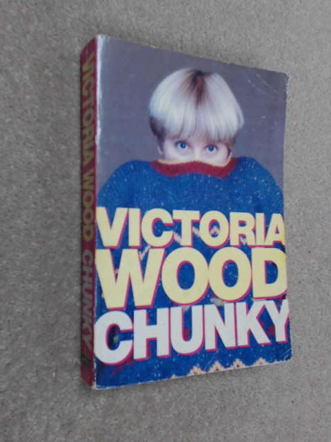 "Chunky: The Victoria Wood Omnibus - ""Up to You, Porky"", ""Barmy"", ""Mens Sana in Thingummy Doodah"", Plus Some New Sketches, Wood, Victoria"