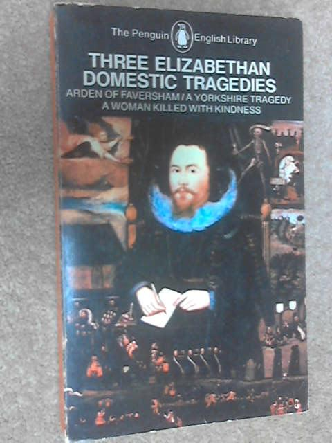 Three Elizabethan Domestic Tragedies, Thomas Heywood, Anon