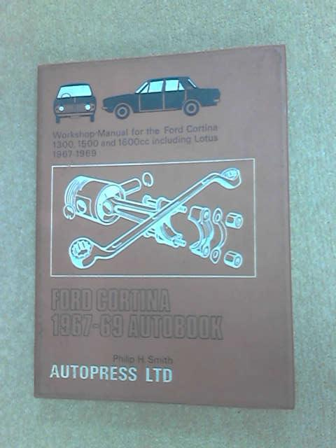 Ford Cortina, 1967-69, autobook: Workshop manual for the Ford Cortina 1300, 1500, and 1600cc, including Lotus 1967-1969 (The autobook series of workshop manuals), Smith, Philip H
