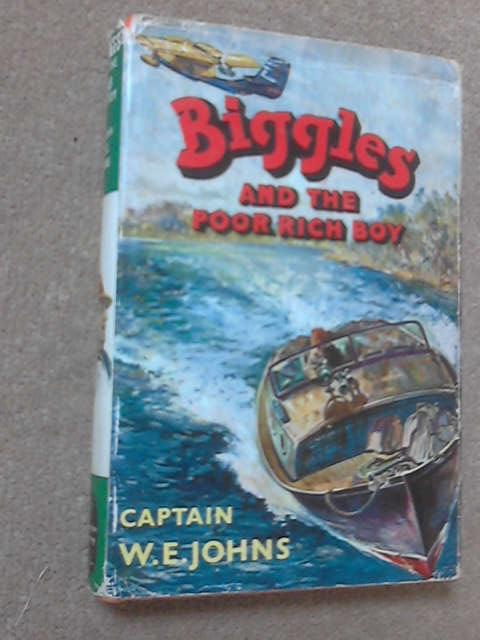 Biggles and the poor rich boy: Another case from the records of Biggles and the Special Air Police, W. E. Johns