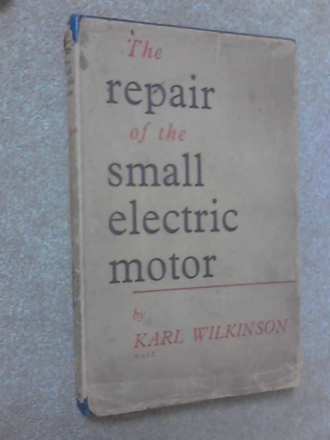 The Repair of the Small Electric Motor, Karl Wilkinson