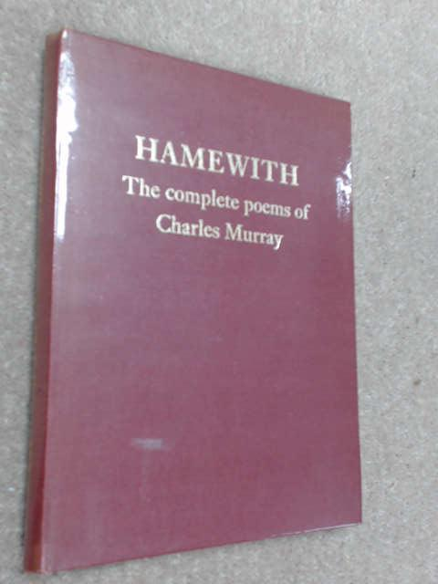 Hamewith: The Complete Poems of Charles Murray, Charles Murray