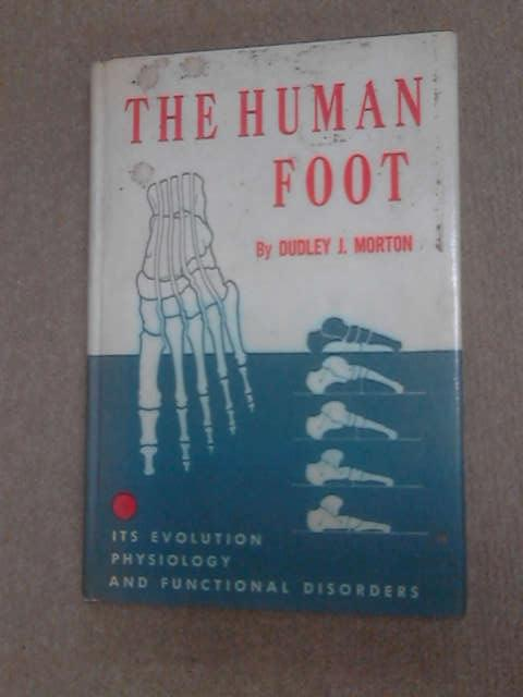 The Human Foot: Its evolution, physiology and funtional disorders, Morton, Dudley Joy
