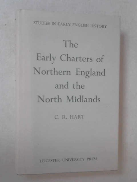 Early Charters of Northern England and the North Midlands, C. R. Hart
