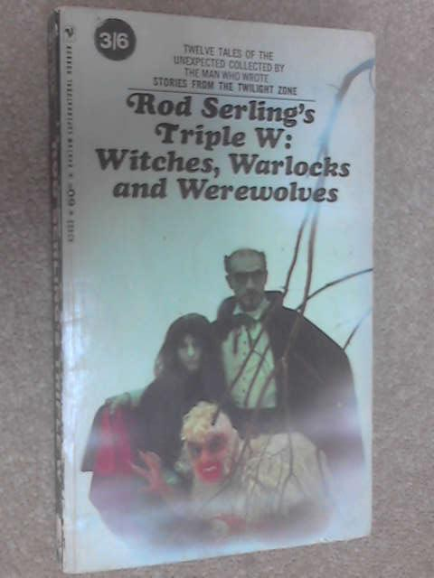 Rod Serling's Triple W: Witches, Warlocks and Werewolves, Rod Serling (ed)