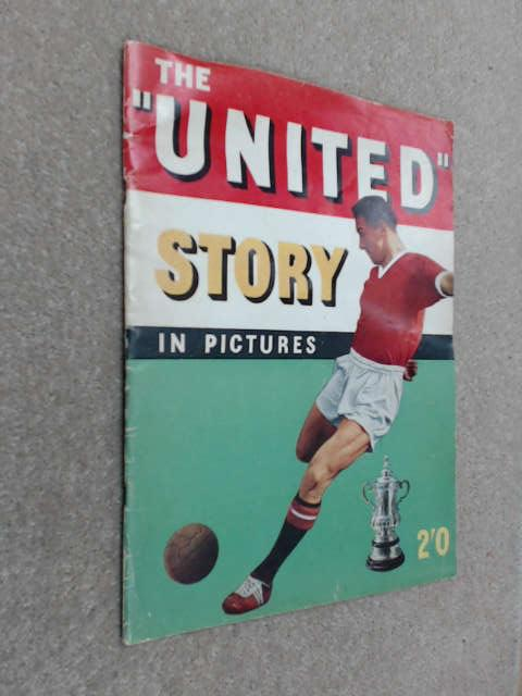 The United Story In Pictures, (manchester United Football Club)