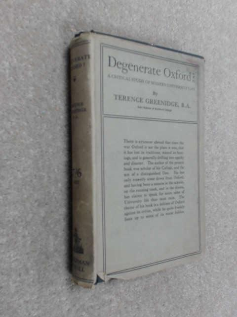 Degenerate Oxford? A Critical Study of Modern University Life, Greenidge, Terence