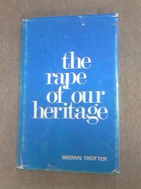 The Rape of Our Heritage, Trotter, Brown