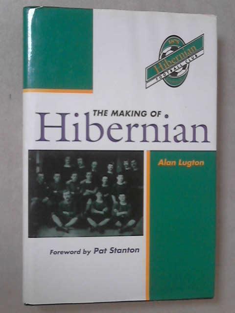 The Making of Hibernian Volume 1, Alan Lugton