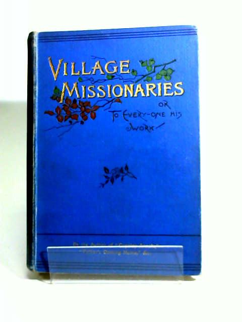 Village Missionaries or To Everyone His Work, Anon