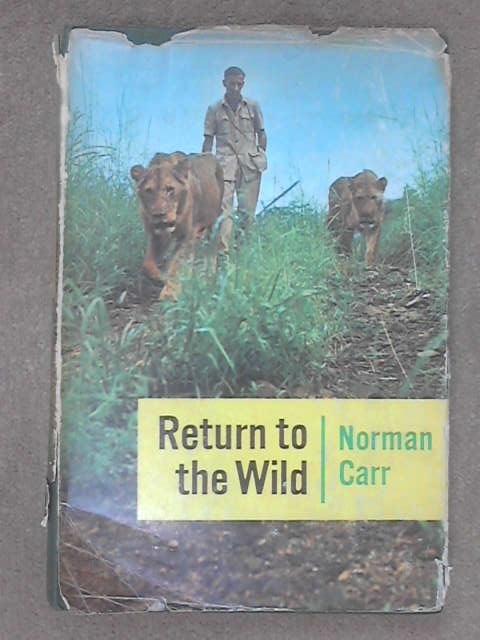 Return to the Wild: a Story of Two Lions, Carr, N.