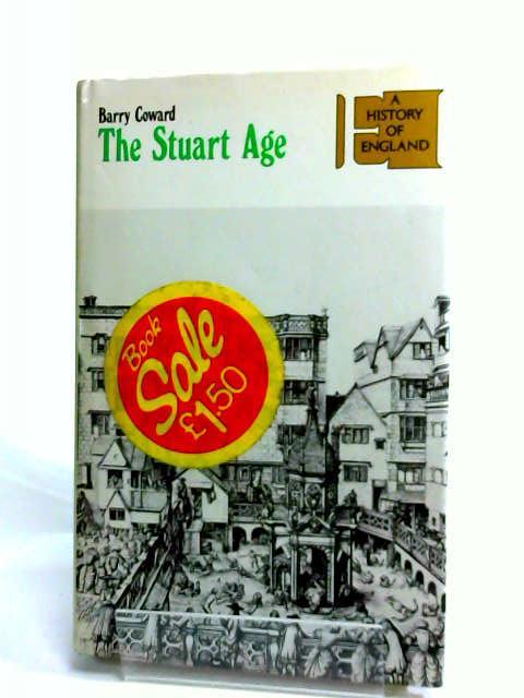 The Stuart Age: A History of England, 1603-1714, Coward, Barry