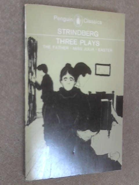 Three Plays - The Father, Miss Julia & Easter, Strindberg, August