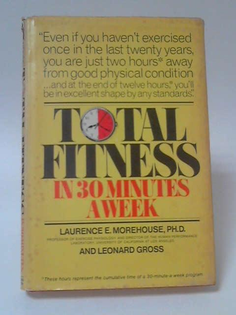 Total Fitness in 30 Minutes a Week, Laurence E. Morehouse