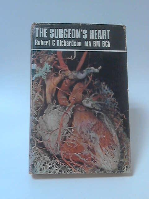 Surgeon's Heart: History of Cardiac Surgery, Robert G. Richardson