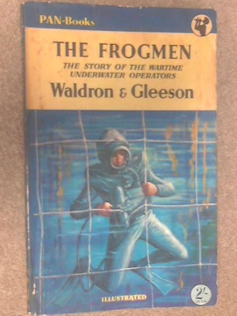 The Frogmen: The Story of the Wartime Underwater Operators, Waldron & Gleeson
