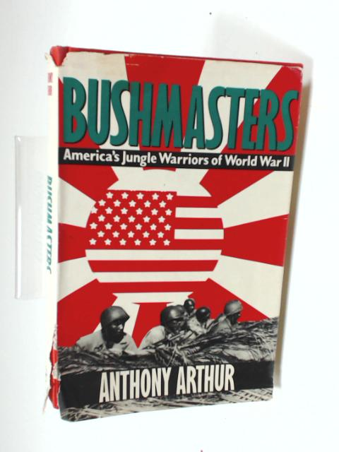 The Bushmasters: America's Jungle Warriors of World War II, Arthur, Anthony