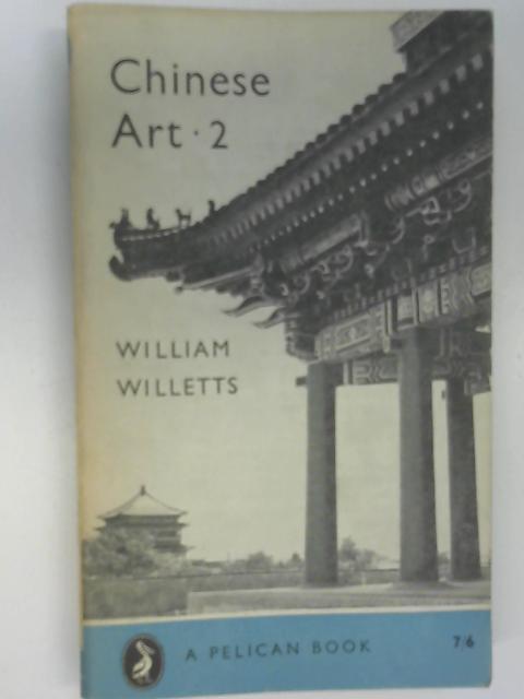 Chinese Art Volume Two, William Willetts
