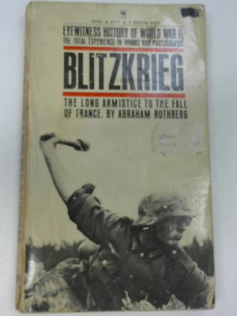 Eyewitness History of World War II Vol. 1 Blitzkrieg: The Long Armistice to the Fall of France, Abraham Rothberg