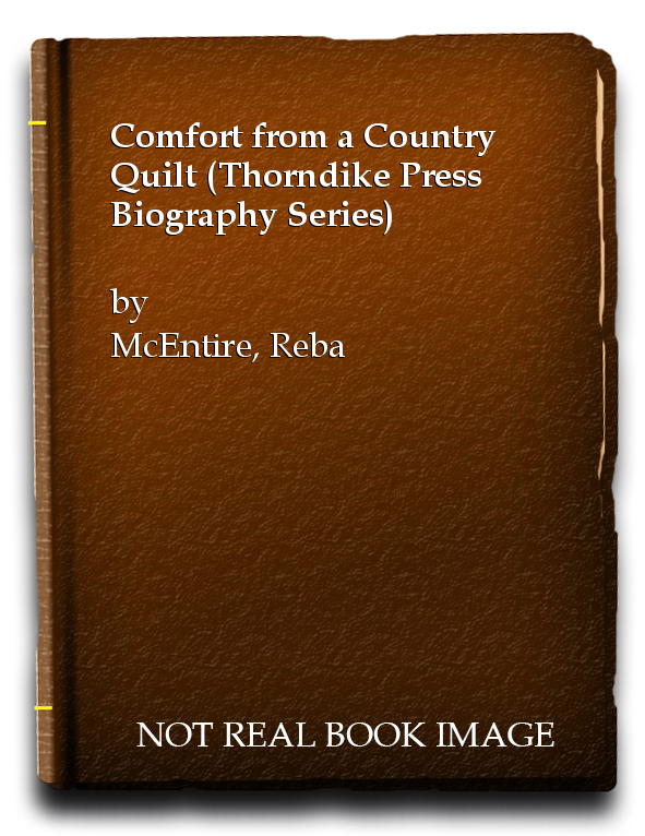 Comfort from a Country Quilt (Thorndike Press Biography Series), McEntire, Reba