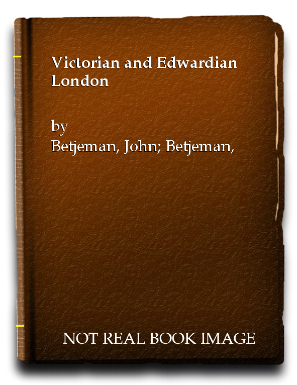 Victorian and Edwardian London, Betjeman, John; Betjeman, John [Translator]