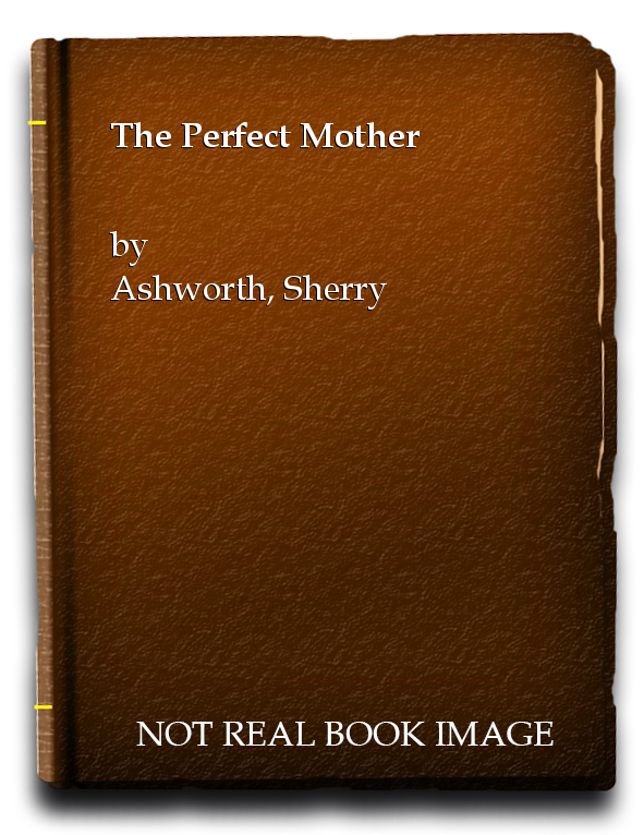 The Perfect Mother, Ashworth, Sherry