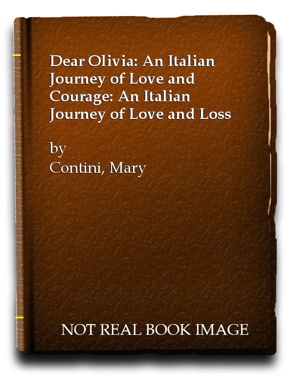 Dear Olivia: An Italian Journey of Love and Courage: An Italian Journey of Love and Loss, Contini, Mary