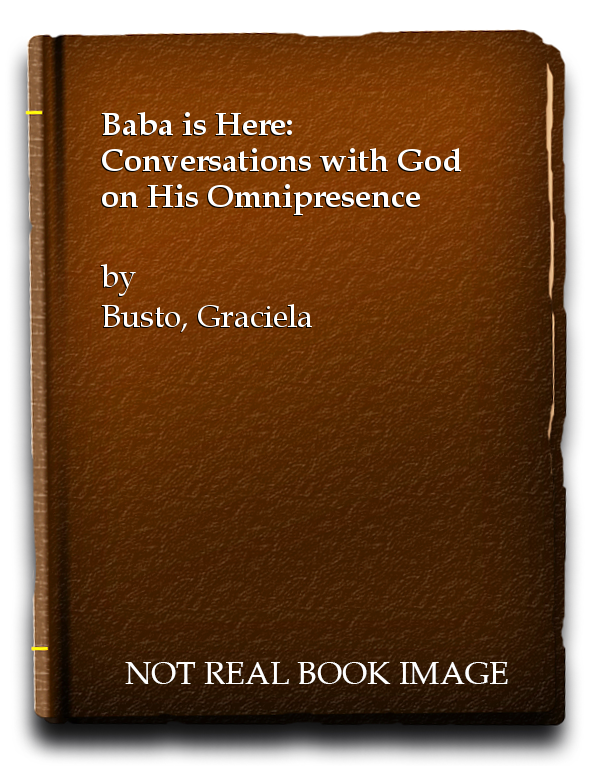 Baba is Here: Conversations with God on His Omnipresence, Busto, Graciela