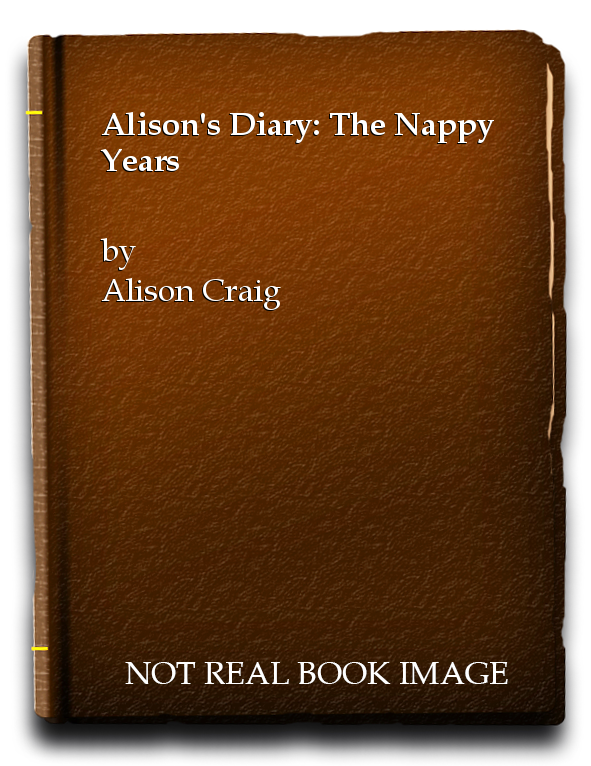 Alison's Diary: The Nappy Years, Alison Craig