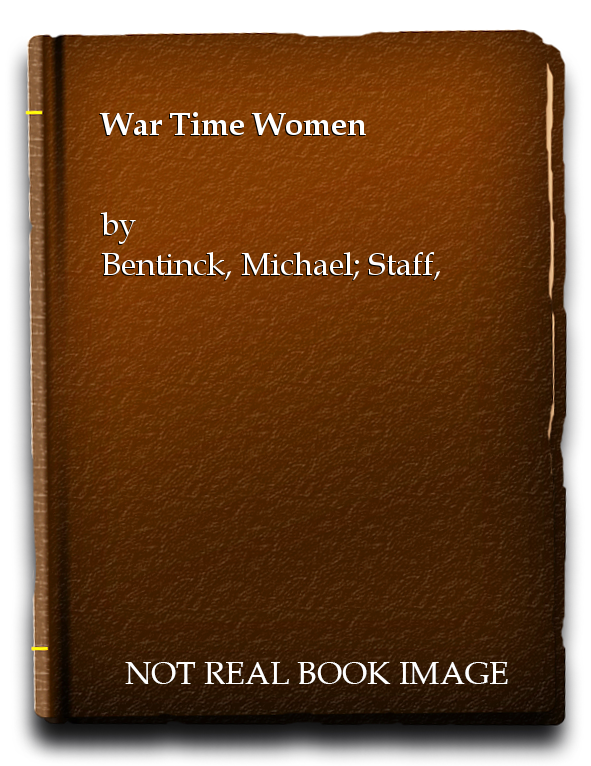 War Time Women, Bentinck, Michael; Staff, Kathy [Foreword]