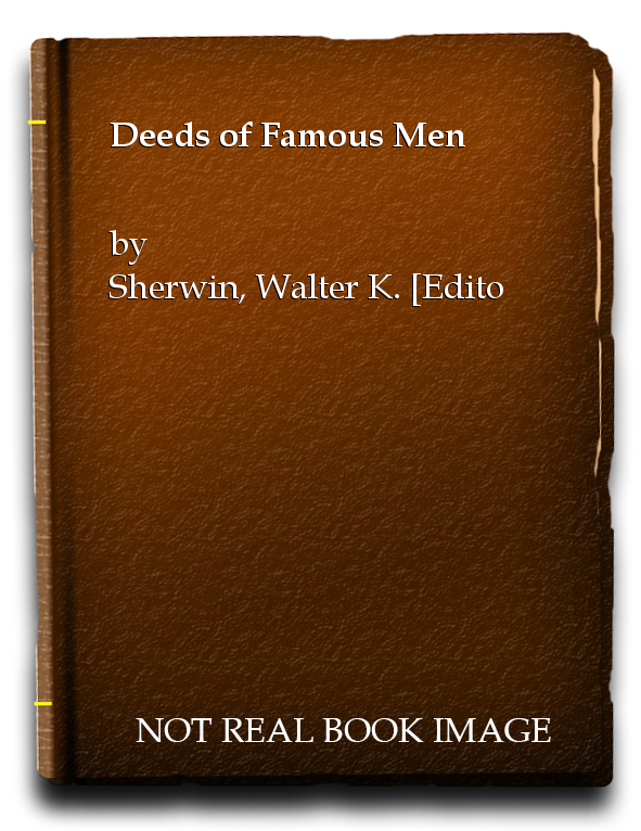 Deeds of Famous Men, Sherwin, Walter K. [Editor]