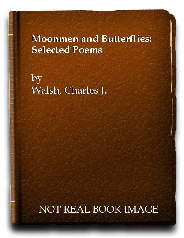 Moonmen and Butterflies: Selected Poems, Walsh, Charles J.