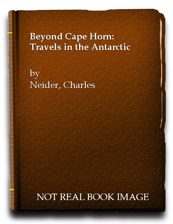 Beyond Cape Horn: Travels in the Antarctic, Neider, Charles