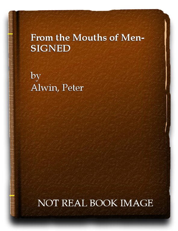 From the Mouths of Men- SIGNED, Alwin, Peter