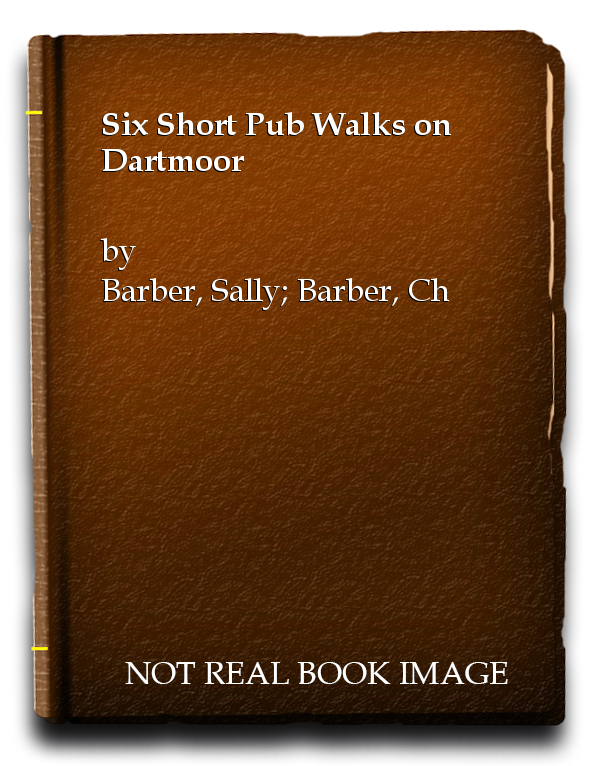 Six Short Pub Walks on Dartmoor, Barber, Sally; Barber, Chips