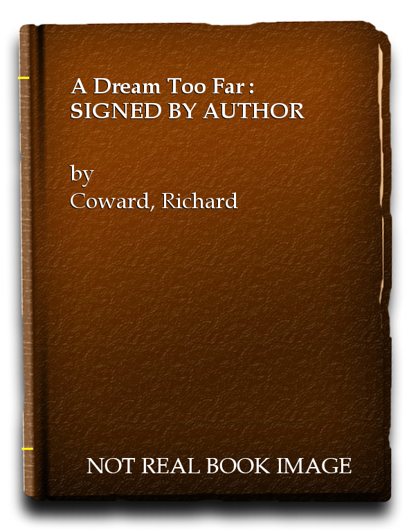 A Dream Too Far : SIGNED BY AUTHOR, Coward, Richard