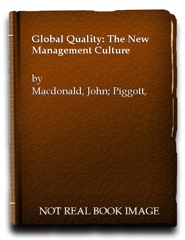 Global Quality: The New Management Culture, Macdonald, John; Piggott, John