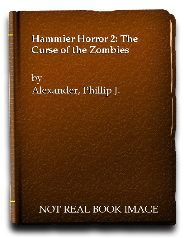 Hammier Horror 2: The Curse of the Zombies, Alexander, Phillip J.