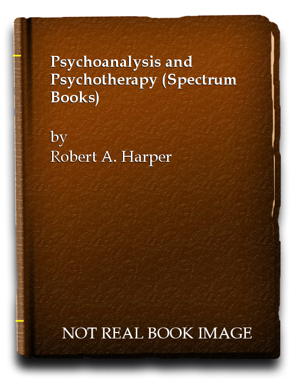 Psychoanalysis and Psychotherapy (Spectrum Books), Robert A. Harper