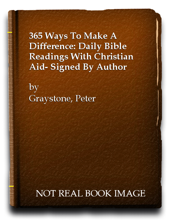 365 Ways To Make A Difference: Daily Bible Readings With Christian Aid- Signed By Author, Graystone, Peter
